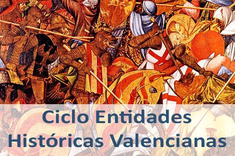 Ciclo Entidades Históricas Valencianas