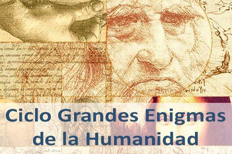 Ciclo Grandes Enigmas de la Humanidad