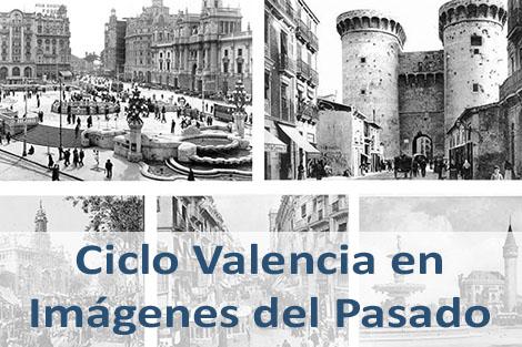 Ciclo Valencia en Imágenes del Pasado